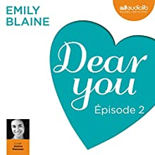 Dear you : Épisode 2 | Livre audio Auteur(s) : Emily Blaine Narrateur(s) : Jessica Monceau