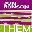 Them: Adventures with Extremists (       UNABRIDGED) by Jon Ronson Narrated by Jon Ronson