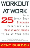 img - for Workout at Work: 25 Upper Body Strength Exercises with Resistance Bands to do at Your Desk book / textbook / text book