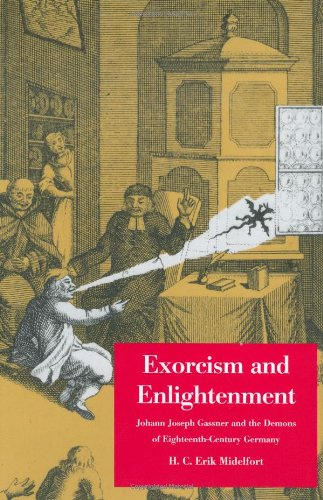 Exorcism and Enlightenment: Johann Joseph Gassner and the Demons of Eighteenth-Century Germany (The Terry Lectures Series)