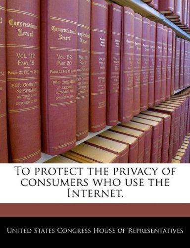 To Protect the Privacy of Consumers Who Use the Internet.