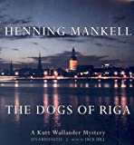 The Dogs of Riga (Kurt Wallander Mysteries) Henning Mankell