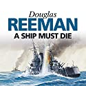 A Ship Must Die (       UNABRIDGED) by Douglas Reeman Narrated by David Rintoul