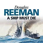 A Ship Must Die   Douglas Reeman