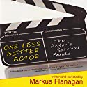 One Less Bitter Actor: The Actor's Survival Guide Audiobook by Markus Flanagan Narrated by Markus Flanagan