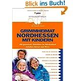 Grimmheimat Nordhessen mit Kindern: 400 spannende Aktivitäten im Märchenland zwischen Edersee und Werra: 400 spannende...
