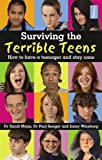 Surviving the Terrible Teens: How to have a teenager and stay sane
