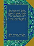 img - for The History of Hydur Naik: Otherwise Styled Shums Ul Moolk, Ameer Ud Dowla, Nawaub Hydur Ali Khan Bahadoor, Hydur Jung; Nawaub of the Karnatic Balaghaut book / textbook / text book