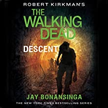 Robert Kirkman's The Walking Dead: Descent (       UNABRIDGED) by Jay Bonansinga, Robert Kirkman Narrated by Fred Berman