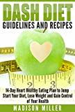 DASH DIET: Guidelines and Recipes: 14-Day Heart Healthy Eating Plan to Jump Start Your Diet. Dash diet eating plan, Lose Weight and Gain Control of Your Health