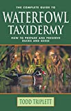 The Complete Guide to Waterfowl Taxidermy: How to Prepare and Preserve Ducks and Geese