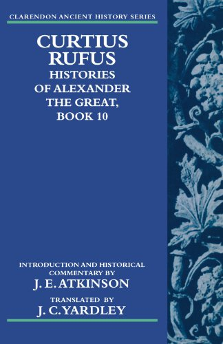 Curtius Rufus, Histories of Alexander the Great, Book 10 (Clarendon Ancient History)
