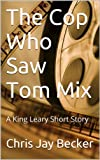img - for The Cop Who Saw Tom Mix (A King Leary Short Story Book 1) book / textbook / text book