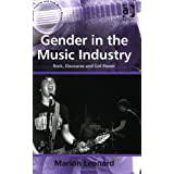 Gender in the Music Industry: Rock, Discourse and Girl Powerby Marion Leonard