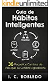 Gu�a de H�bitos Inteligentes: 36 Peque�os Cambios de Vida que su Cerebro Agradecer� (Spanish Edition)