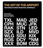 The Art of the Airport: The World's…