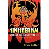 Sinisterism: Secular Religion of the Lie (Revised and Updated Edition)by Bruce Walker
