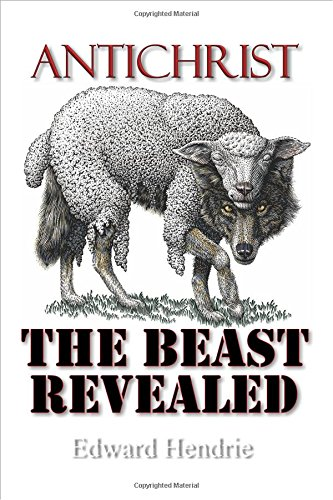 Antichrist: The Beast Revealed, by Edward Hendrie
