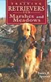 Training Retrievers for the Marshes and Meadows