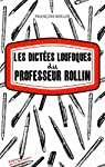 Les dictées loufoques du professeur Rollin par Rollin