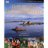 The Road Less Travelled: Foreword by Bill Bryson: 1,000Amazing places off the Tourist Trail. Foreword by Bill Brysonby Various