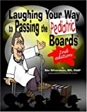img - for Laughing Your Way To Passing The Pediatric Boards: Taking The Boredom Out Of Board Review book / textbook / text book