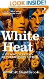 White Heat: A History of Britain in the Swinging Sixties (v. 2)