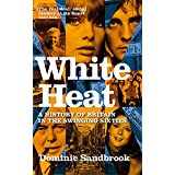 White Heat: A  History of Britain in the Swinging Sixties 1964-1970by Dominic Sandbrook