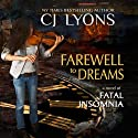 Farewell to Dreams: A Novel of Fatal Insomnia (       UNABRIDGED) by CJ Lyons Narrated by Sarah Naughton, Chris Ruen