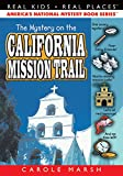 The Mystery on the California Mission Trail (Real Kids, Real Places)