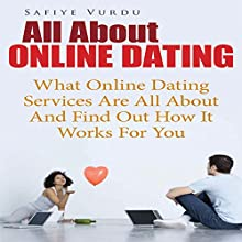 All About Online Dating: What Online Dating Services Are All About and Find Out How It Works for You (       UNABRIDGED) by Safiye Vurdu Narrated by Yael Maritz