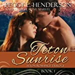 Teton Sunrise: Teton Romance Trilogy, Book 1 (       UNABRIDGED) by Peggy L. Henderson Narrated by Steve Marvel