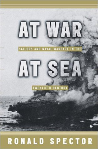 At War at Sea - Sailors and Naval Combat in the Twentieth Century  - Ronald H. Spector