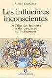 echange, troc Collectif, Channouf - Les influences inconscientes de l'effet des émotions et des croyances sur le jugement