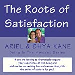 The Roots of Satisfaction: Being in the Moment |  Ariel and Shya Kane