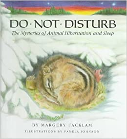 Do Not Disturb: The Mysteries of Animal Hibernation and Sleep: Margery ...