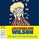 'Mark Spark in the Dark' and 'Jimmy Jelly' (       UNABRIDGED) by Jacqueline Wilson Narrated by Kim Hicks