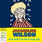 'Mark Spark in the Dark' and 'Jimmy Jelly' | Jacqueline Wilson