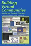 Building Virtual Communities: Learning and Change in Cyberspace (Learning in Doing: Social, Cognitive and Computational Perspectives)