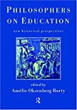 Philosophers on education :  historical perspectives /