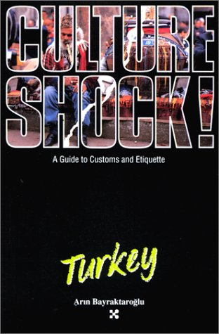 Culture Shock! Turkey (Culture Shock! A Survival Guide to Customs & Etiquette), Bayrataroglu, Arin; Bayraktaroglu, Arn