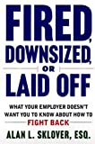 Fired, Downsized, or Laid Off: What Your Employer Doesn