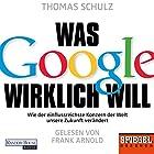 Was Google wirklich will: Wie der einflussreichste Konzern der Welt unsere Zukunft verändert Hörbuch von Thomas Schulz Gesprochen von: Frank Arnold