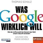 Was Google wirklich will: Wie der ein...