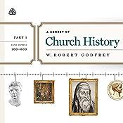 A Survey of Church History Teaching Series, Part 1: AD 100-600   W. Robert Godfrey