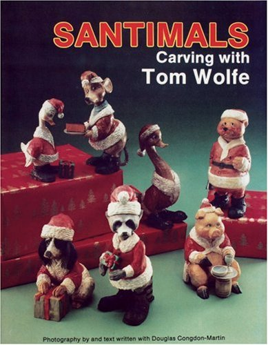 Santimals Carving With Tom Wolfe, Douglas Congdon-Martin