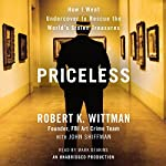 Priceless: How I Went Undercover to Rescue the World's Stolen Treasures | Robert K. Wittman,John Shiffman