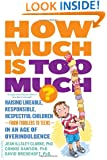 How Much Is Too Much? [previously published as How Much Is Enough?]: Raising Likeable, Responsible, Respectful Children--from Toddlers to Teens--in an Age of Overindulgence