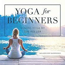 Yoga for Beginners Performance Auteur(s) : Sue Fuller Narrateur(s) : Sue Fuller