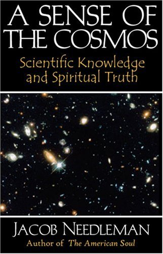 A Sense of the Cosmos: Scientific Knowledge and Spiritual Truth, JACOB NEEDLEMAN